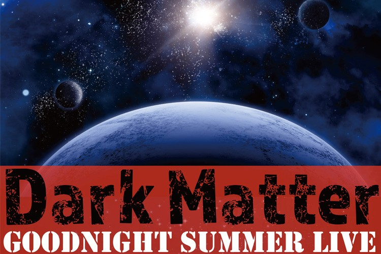 Dark Matter Goodnight Summer Live